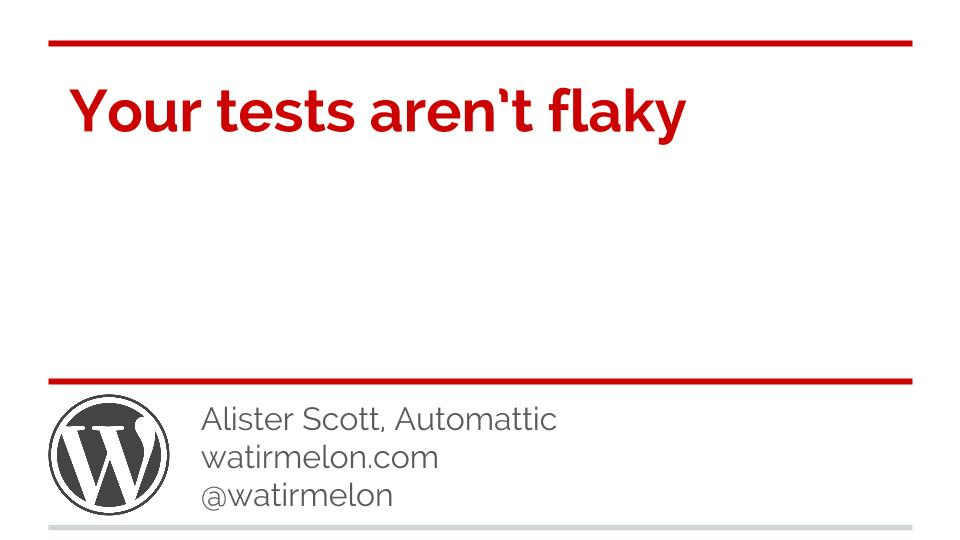 Your tests aren't flaky(10)